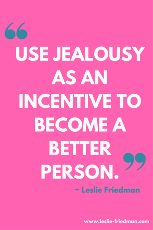 use jealousy as an incentive to become a better person